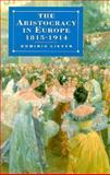 The Aristocracy in Europe, 1815-1914, Lieven, Dominic, 0231081138