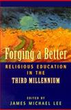 Forging a Better Religious Education in the Third Millennium, James Michael Lee, 0891351132