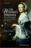 A Woman's Dilemma : Mercy Otis Warren and the American Revolution, Zagarri, Rosemarie, 1118981138