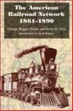 The American Railroad Network, 1861-1890, George Rogers Taylor and Irene D. Neu, 025207114X