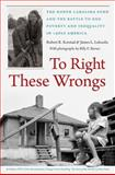 To Right These Wrongs : The North Carolina Fund and the Battle to End Poverty and Inequality in 1960s America, Korstad, Robert Rodgers and Leloudis, James, 0807871141