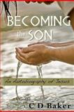 Becoming the Son, C. D. Baker, 1477491147