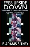 Eyes Upside Down : Visionary Filmmakers and the Heritage of Emerson, Sitney, P. Adams, 0195331141