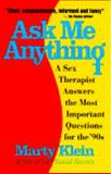 Ask Me Anything : A Sex Therapist Answers the Most Important Questions for the '90s, Klein, Marty, 0671761145
