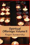 Spiritual Offerings: Volume II, Roger Kenworthy, 1491001143