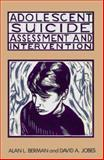 Adolescent Suicide : Assessment and Intervention, Berman, Alan L. and Jobes, David A., 1557981140