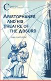 Aristophanes and His Theatre of the Absurd, Paul Cartledge, 1853991147