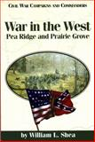 War in the West : Pea Ridge and Prairie Grove, Shea, William L., 1886661146