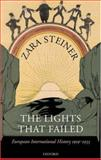 The Lights That Failed : European International History 1919-1933, Steiner, Zara S., 0198221142