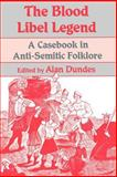 The Blood Libel Legend : A Casebook in Anti-Semitic Folklore, Dundes, Alan, 0299131149