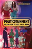 Politicotainment : Television's Take on the Real, Riegert, Kristina, 0820481149