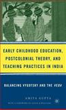Early Childhood Education, Postcolonial Theory, and Teaching Practices in India : Balancing Vygotsky and the Veda, Gupta, Amita, 1403971145