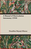 Manual of Matriculation Astronomy 1910, Dosabhai Bejan Kharas, 1406701149