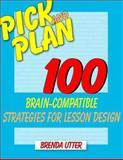 Pick and Plan : 100 Brain-Compatible Strategies for Lesson Design, Utter, Brenda, 1412951143