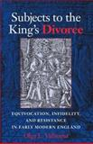 Subjects to the King's Divorce : Equivocation, Infidelity, and Resistance in Early Modern England, Valbuena, Olga and Valbuena, Olga L., 0253341140