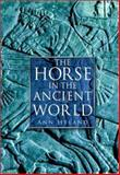 The Horse in the Ancient World, Hyland, Ann, 0275981142