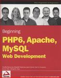 Beginning PHP 6, Apache, MySQL 6 Web Development, Timothy Boronczyk and Elizabeth Naramore, 0470391146