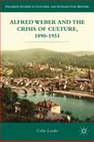 Alfred Weber and the Crisis of Culture, 1890-1933, Loader, Colin, 113703114X