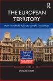 The European Territory : From Historical Roots to Global Challenges, Robert, Jacques, 1138021148