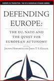 Defending Europe : The EU, NATO, and the Quest for European Autonomy, Howorth, Jolyon, 140396114X
