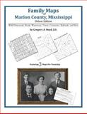 Family Maps of Marion County, Mississippi, Deluxe Edition : With Homesteads, Roads, Waterways, Towns, Cemeteries, Railroads, and More, Boyd, Gregory A., 142031114X