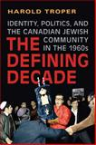 The Defining Decade : Identity, Politics, and the Canadian Jewish Community in the 1960s, Troper, Harold, 1442641142