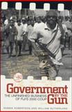 Government by the Gun : Fiji and the 2000 Coup, Robertson, Robert and Sutherland, William, 1842771140
