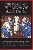 The World of Eleanor of Aquitaine : Literature and Society in Southern France Between the Eleventh and Thirteenth Centuries, , 1843831147