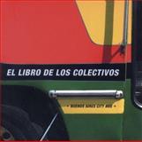 El Libro de Los Colectivos/Buenos Aires City Bus, Julieta Ulanovsky, 9508891149