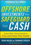 Offshore Investments That Safeguard Your Cash : Learn How Savvy Investors Grow and Protect Their Wealth, Nolan, Erika and Crouch, Shannon, 0071621148