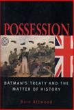Possession : Batman's Treaty and the Matter of History, Attwood, Bain and Doyle, Helen, 0522851142
