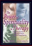 The Power of Spirituality in Therapy : Integrating Spiritual and Religious Beliefs in Mental Health Practice, Kahle, Peter A. and Robbins, John M., 0789021145
