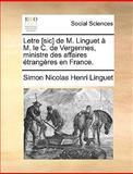 Letre [Sic] de M Linguet À M le C de Vergennes, Ministre des Affaires Étrangères en France, Simon Nicolas Henri Linguet, 1140991140
