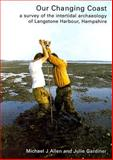 Our Changing Coast : A Survey of the Intertidal Archaeology of Langstone Harbour, Hampshire, Allen, Michael J. and Gardiner, Julie, 1902771141