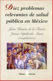 Diez Problemas Relevantes de Salud Pública en México, , 9681661141