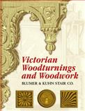 Victorian Woodturnings and Woodwork, Blumer and Kuhn Stair Co. Staff, 0486451143