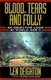 Blood, Tears and Folly : An Objective Look at World War II, Deighton, Len, 0785811141