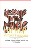 Message in the Music : Hip Hop, History, and Pedagogy, , 0976811146