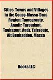 Cities, Towns and Villages in the Souss-Massa-Draâ Region : Tamegroute, Agadir, Taroudant, Taghazout, Agdz, Tafraoute, Aït Benhaddou, Massa, Males and Llc, Books, 1156751144