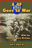 A 4F Goes to War with the 100th Infantry Division, John Angier, 1483901149