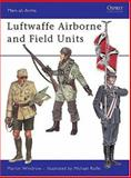 Luftwaffe Airborne and Field Units, Martin Windrow, 0850451140