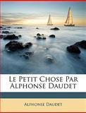 Le Petit Chose Par Alphonse Daudet, Alphonse Daudet, 1147381143