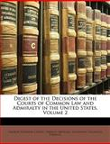 Digest of the Decisions of the Courts of Common Law and Admiralty in the United States, George Ticknor Curtis and Theron Metcalf, 1149981148