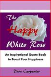 The Happy White Rose, Dora Carpenter, 1481841149