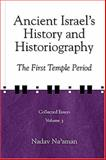 Ancient Israel's History and Historiography : The First Temple Period, Naaman, Nadav, 1575061147