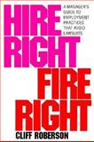 Hire Right - Fire Right : A Manager's Guide to Employment Practices That Avoid Lawsuits, Roberson, Cliff, 0070531145
