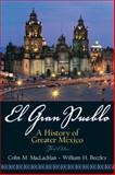 El Gran Pueblo : A History of Greater Mexico, MacLachlan, Colin M. and Beezley, William H., 0131841149