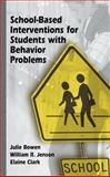 School-Based Interventions for Students with Behavior Problems, Bowen, Julie M. and Jenson, William R., 0306481146