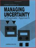 Managing Uncertainty : A Pragmatic Approach, Katzan, Harry, Jr., 0442011148