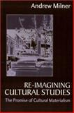 Re-Imagining Cultural Studies : The Promise of Cultural Materialism, Milner, Andrew J., 0761961143